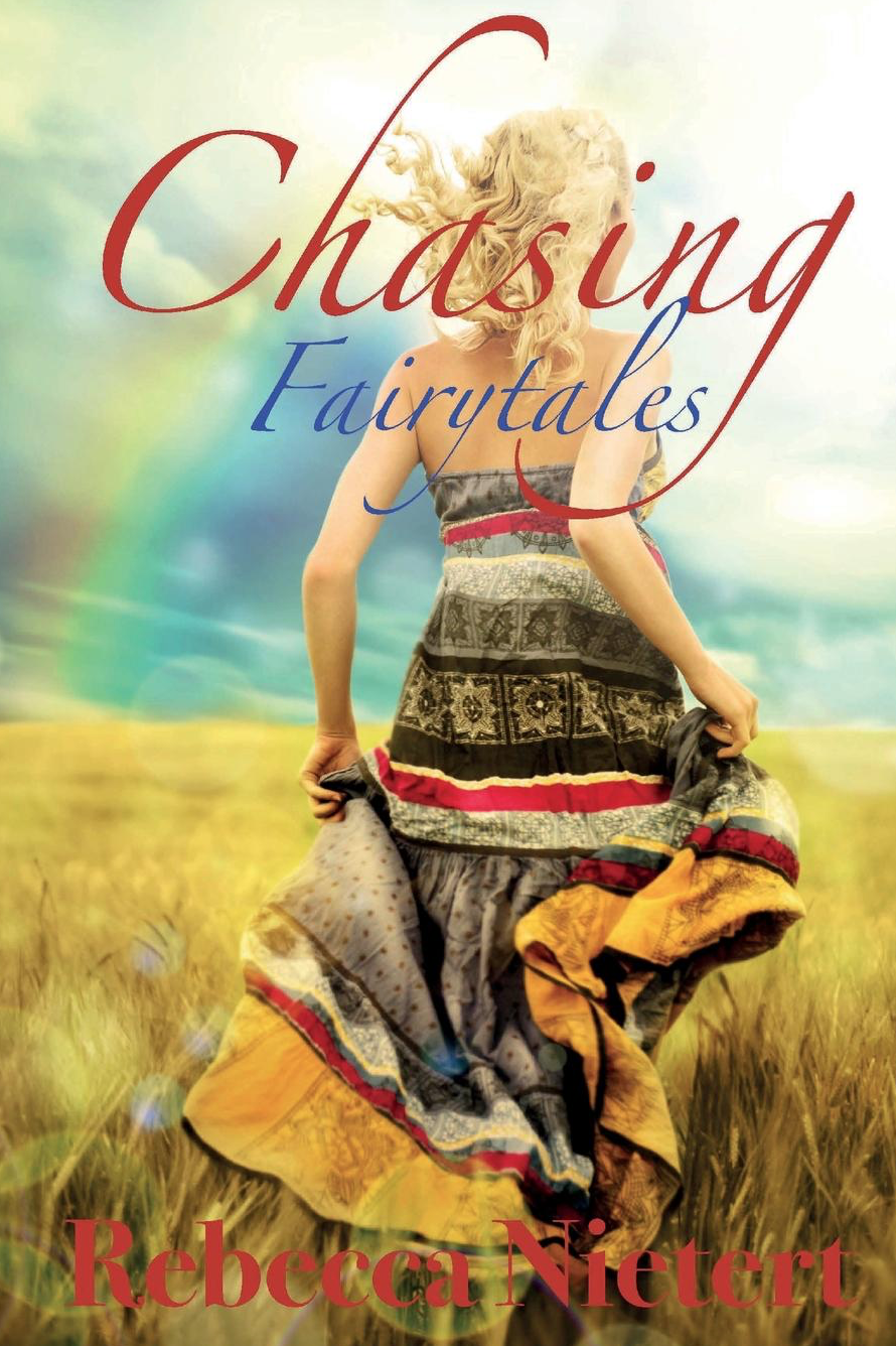 Chasing Fairytales, A Novel by Rebecca Nietert